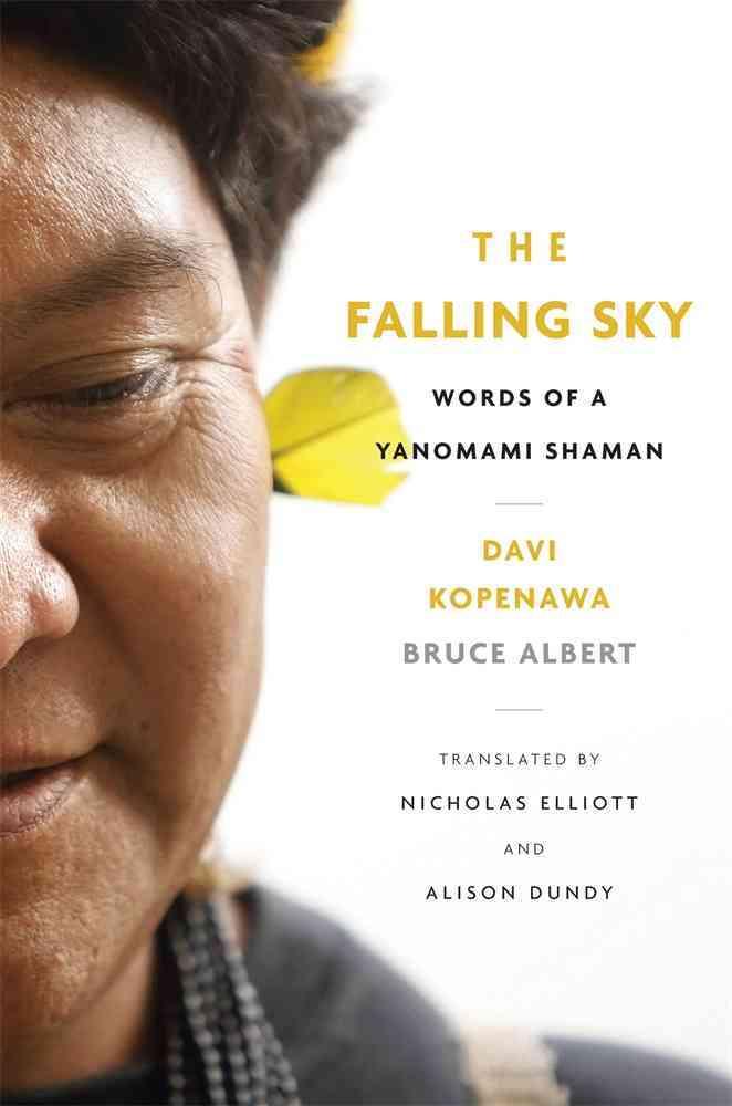 The Falling Sky By Kopenawa, Davi/ Albert, Bruce/ Elliott, Nicholas (TRN)/ Dundy, Alison (TRN)