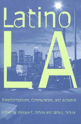 Latino Los Angeles By Ochoa, Enrique C. (EDT)/ Ochoa, Gilda L. (EDT)