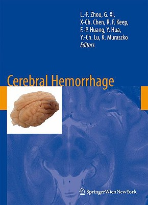 Cerebral Hemorrhage By Zhou, L. f. (EDT)/ Xi, G. (EDT)/ Chen, X. C. (EDT)/ Keep, R. F. (EDT)/ Huang, F. P. (EDT)